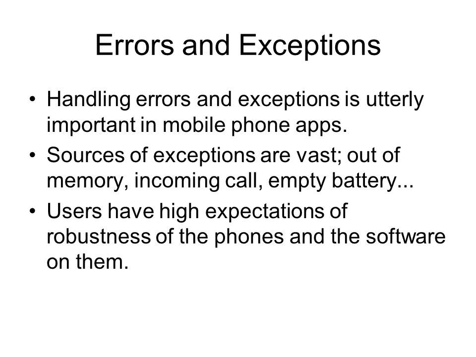 Errors and Exceptions Handling errors and exceptions is utterly important in mobile phone apps.