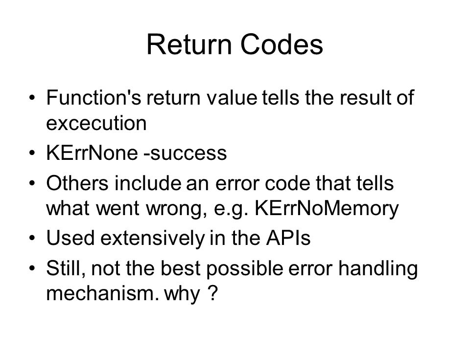 Return Codes Function s return value tells the result of excecution KErrNone -success Others include an error code that tells what went wrong, e.g.