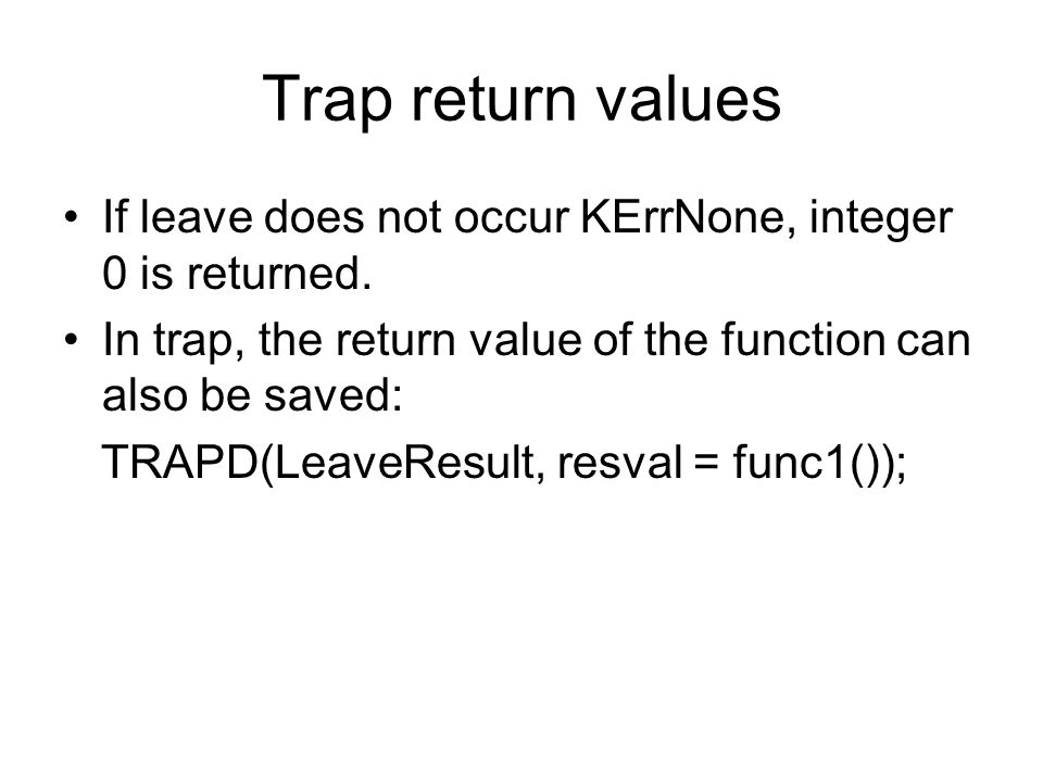 Trap return values If leave does not occur KErrNone, integer 0 is returned.