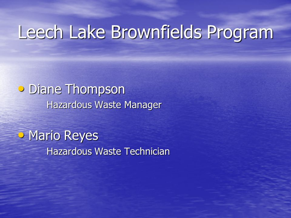 Leech Lake Brownfields Program Diane Thompson Diane Thompson Hazardous Waste Manager Mario Reyes Mario Reyes Hazardous Waste Technician