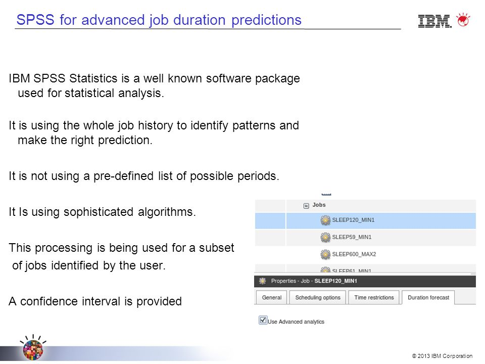 © 2013 IBM Corporation IBM SPSS Statistics is a well known software package used for statistical analysis.