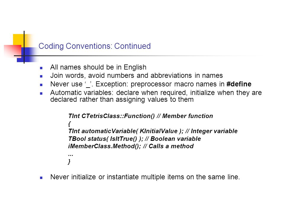 Coding Conventions: Continued All names should be in English Join words, avoid numbers and abbreviations in names Never use '_'.
