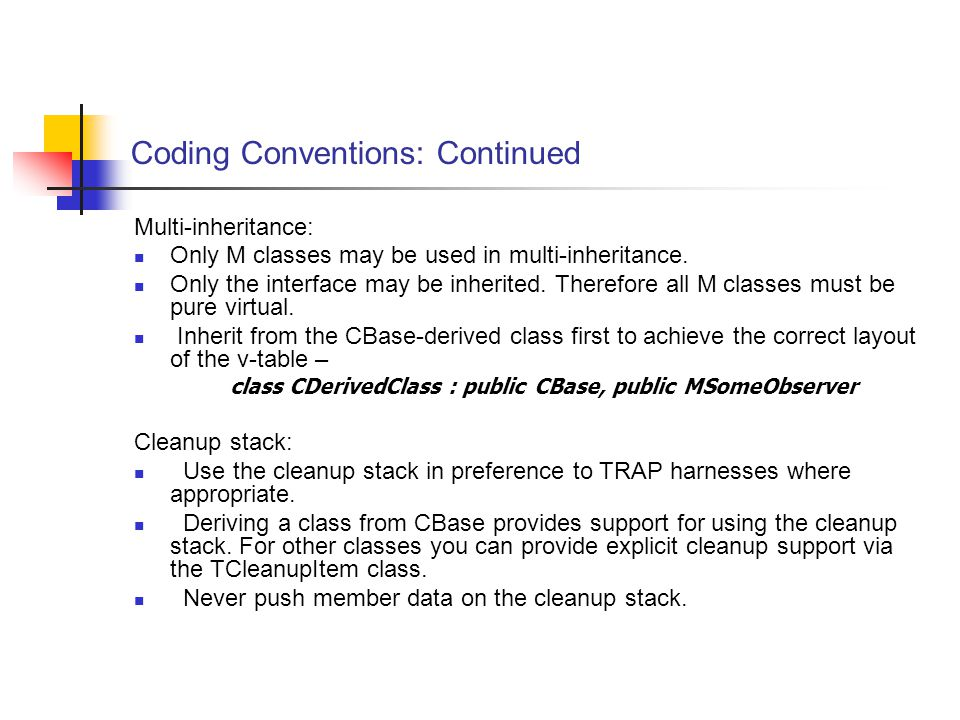 Coding Conventions: Continued Multi-inheritance: Only M classes may be used in multi-inheritance.