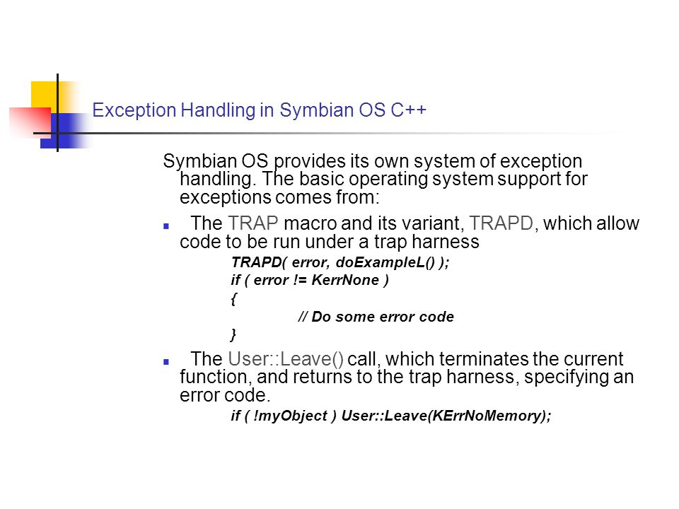 Exception Handling in Symbian OS C++ Symbian OS provides its own system of exception handling.