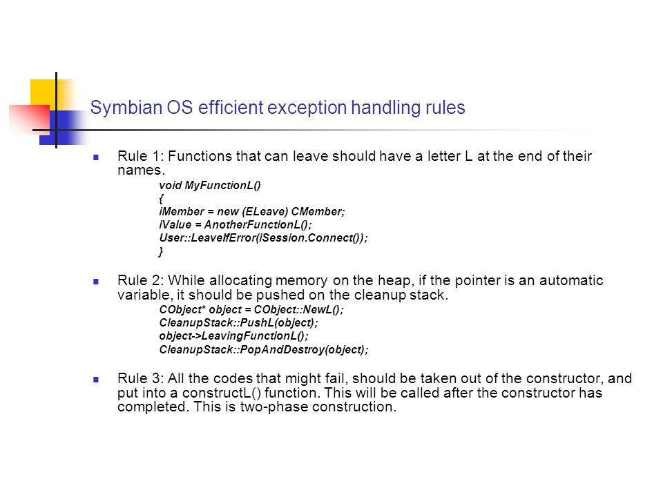 Symbian OS efficient exception handling rules Rule 1: Functions that can leave should have a letter L at the end of their names.