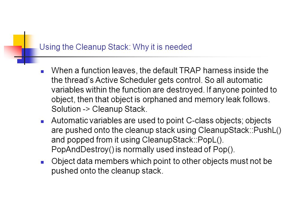 Using the Cleanup Stack: Why it is needed When a function leaves, the default TRAP harness inside the the thread's Active Scheduler gets control.