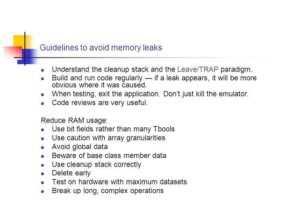 Guidelines to avoid memory leaks Understand the cleanup stack and the Leave/TRAP paradigm.