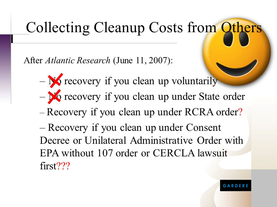 Collecting Cleanup Costs from Others –No recovery if you clean up voluntarily –No recovery if you clean up under State order After Atlantic Research (