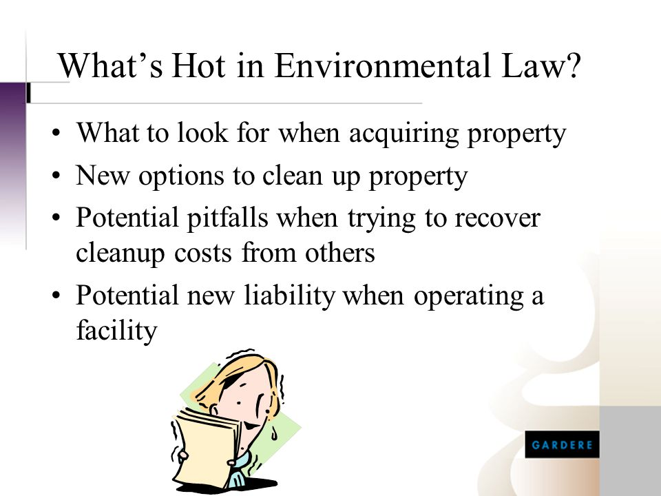 What's Hot in Environmental Law? What to look for when acquiring property New options to clean up property Potential pitfalls when trying to recover c