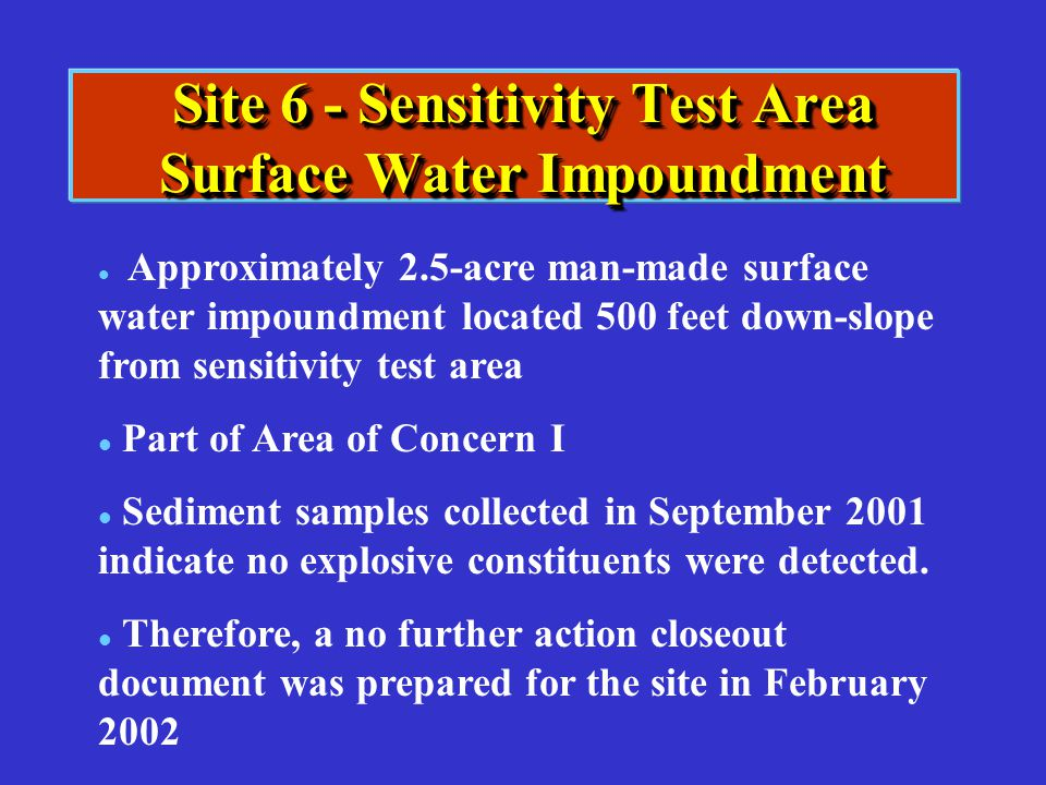 Site 6 - Sensitivity Test Area Surface Water Impoundment l l Approximately 2.5-acre man-made surface water impoundment located 500 feet down-slope fro
