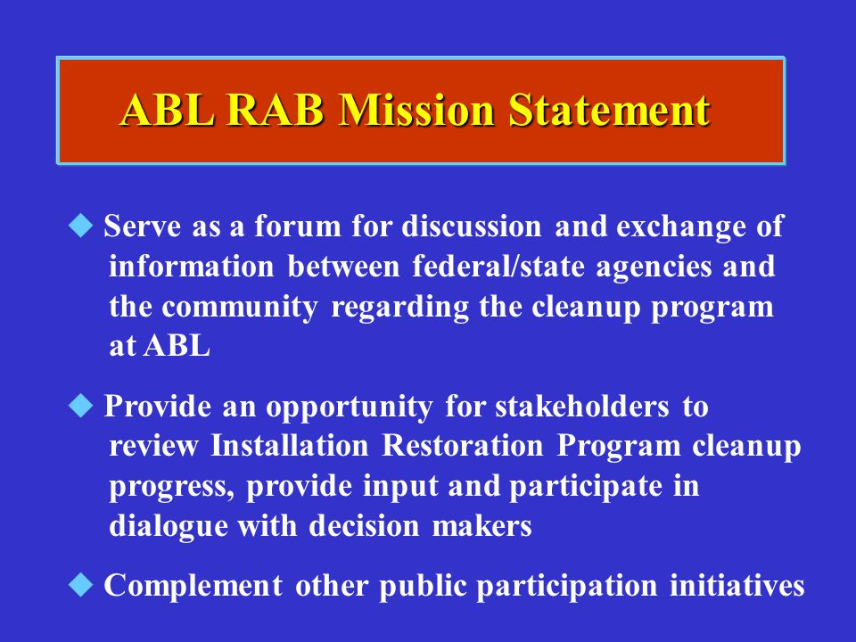 ABL RAB Mission Statement   Serve as a forum for discussion and exchange of information between federal/state agencies and the community regarding t