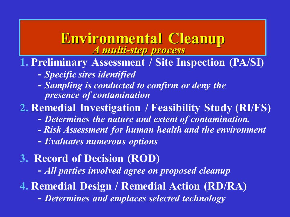 Environmental Cleanup 1. Preliminary Assessment / Site Inspection (PA/SI) - Specific sites identified - Sampling is conducted to confirm or deny the p