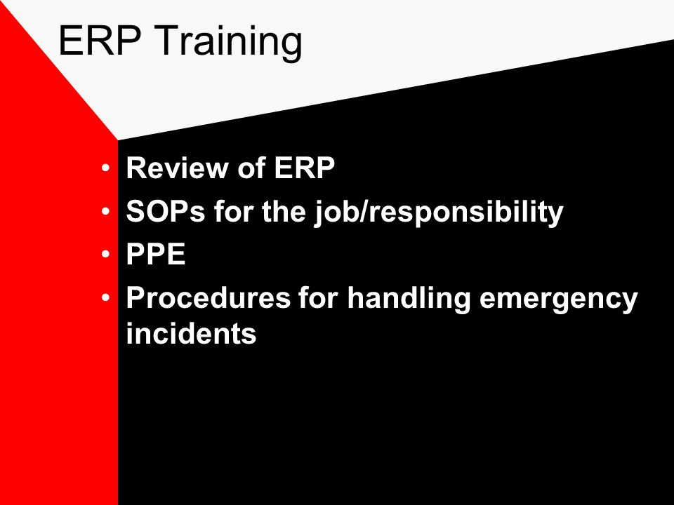 ERP Training Review of ERP SOPs for the job/responsibility PPE Procedures for handling emergency incidents