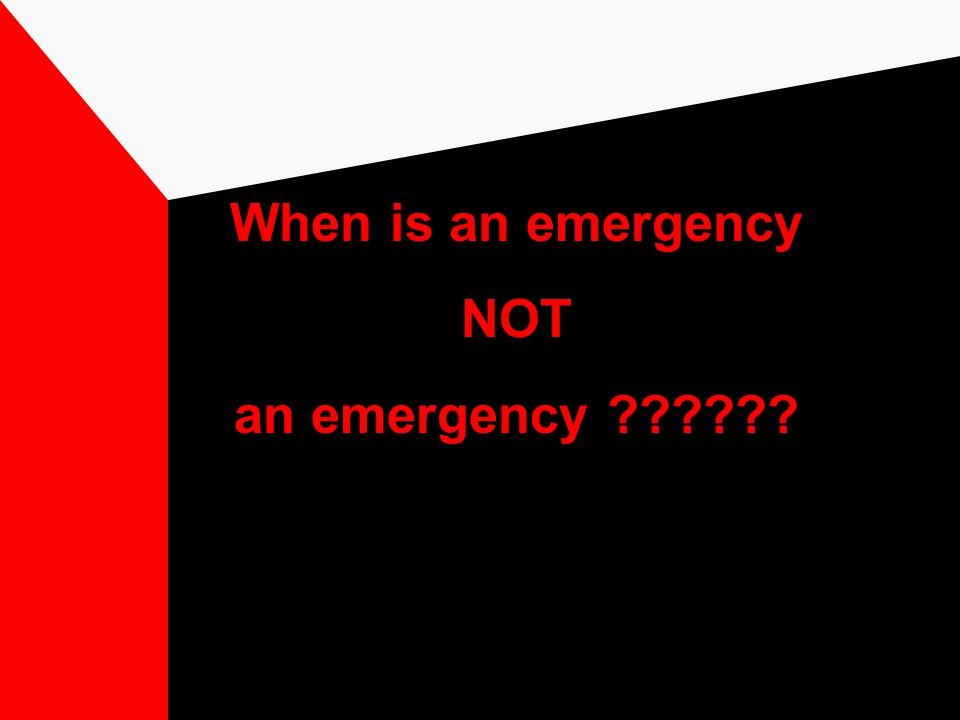 When is an emergency NOT an emergency