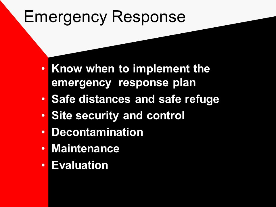Emergency Response Know when to implement the emergency response plan Safe distances and safe refuge Site security and control Decontamination Maintenance Evaluation