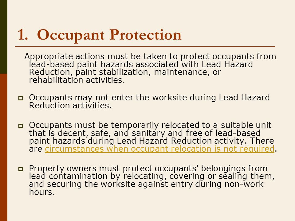 1. Occupant Protection Appropriate actions must be taken to protect occupants from lead-based paint hazards associated with Lead Hazard Reduction, pai
