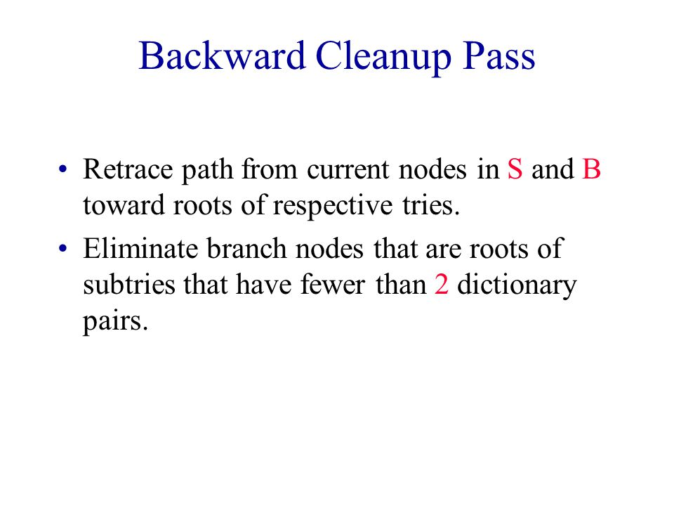 Backward Cleanup Pass Retrace path from current nodes in S and B toward roots of respective tries.