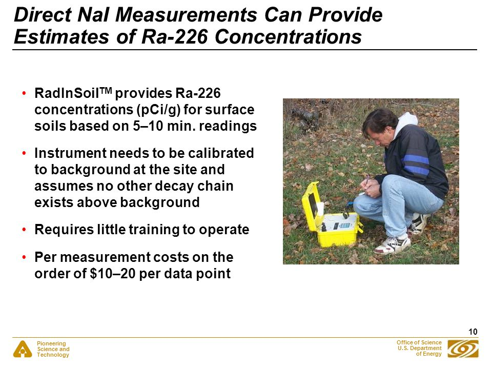 Pioneering Science and Technology Office of Science U.S. Department of Energy 10 Direct NaI Measurements Can Provide Estimates of Ra-226 Concentration