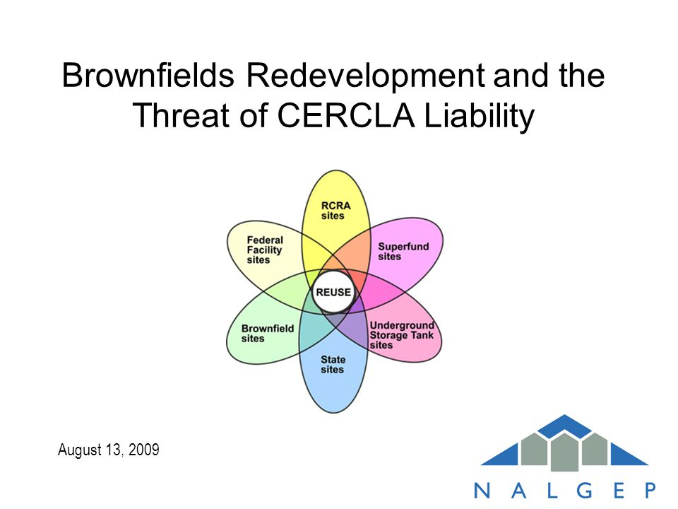 August 13, 2009 Brownfields Redevelopment and the Threat of CERCLA Liability