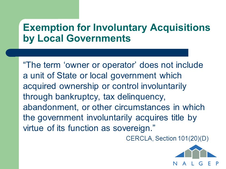 "Exemption for Involuntary Acquisitions by Local Governments ""The term 'owner or operator' does not include a unit of State or local government which a"