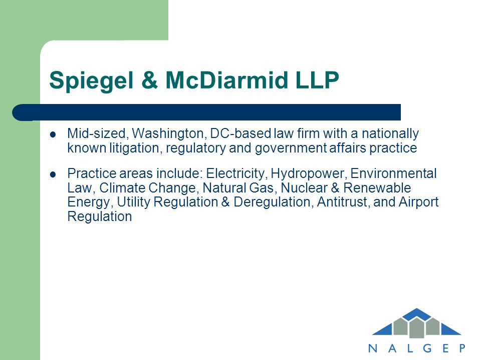 Spiegel & McDiarmid LLP Mid-sized, Washington, DC-based law firm with a nationally known litigation, regulatory and government affairs practice Practi
