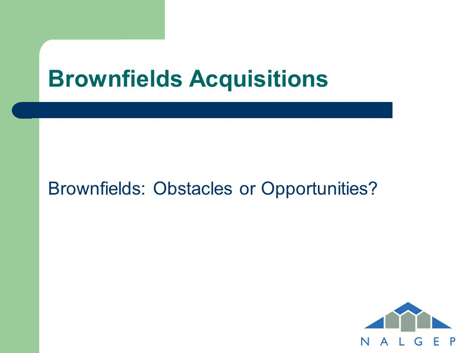 Brownfields Acquisitions Brownfields: Obstacles or Opportunities?