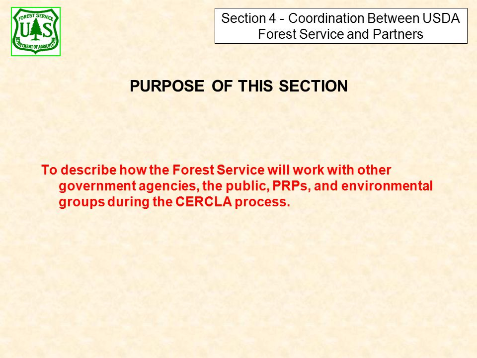 PURPOSE OF THIS SECTION To describe how the Forest Service will work with other government agencies, the public, PRPs, and environmental groups during the CERCLA process.