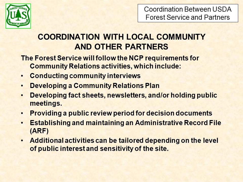 The Forest Service will follow the NCP requirements for Community Relations activities, which include: Conducting community interviews Developing a Community Relations Plan Developing fact sheets, newsletters, and/or holding public meetings.