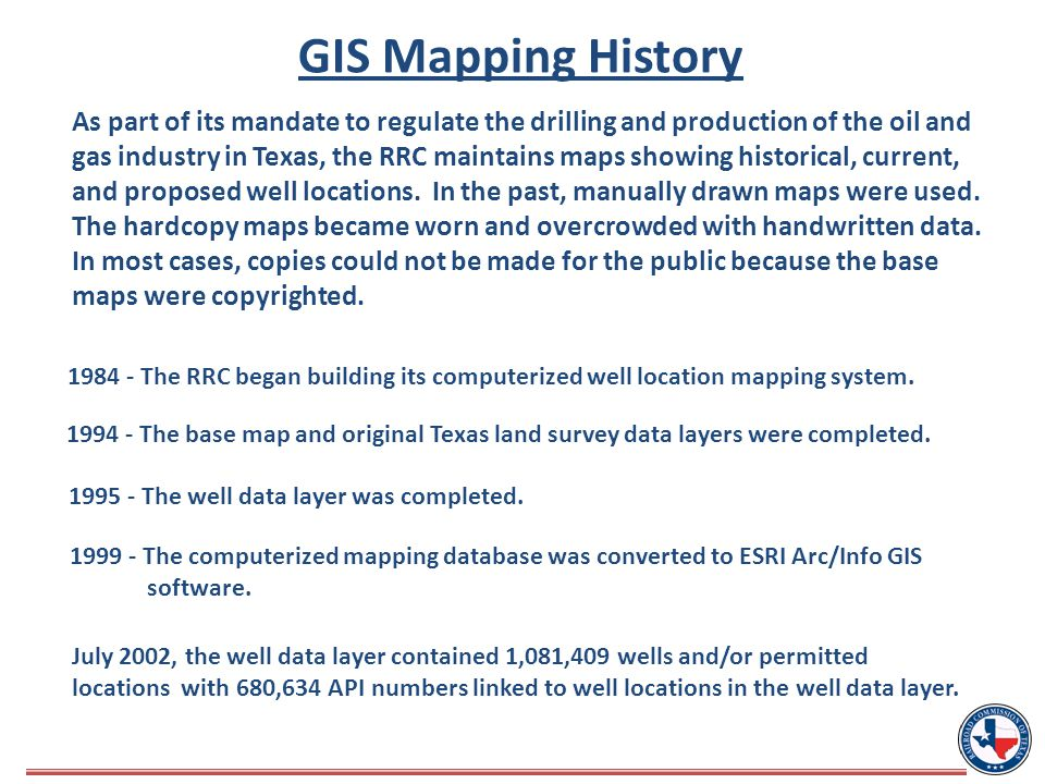 As part of its mandate to regulate the drilling and production of the oil and gas industry in Texas, the RRC maintains maps showing historical, current, and proposed well locations.