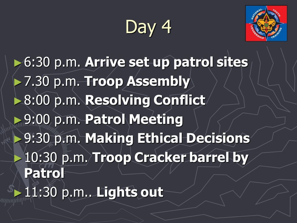 Day 4 ► 6:30 p.m. Arrive set up patrol sites ► 7.30 p.m.