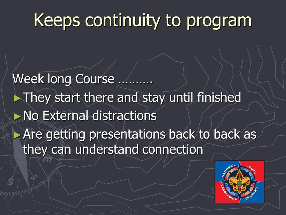 Keeps continuity to program Week long Course ……….