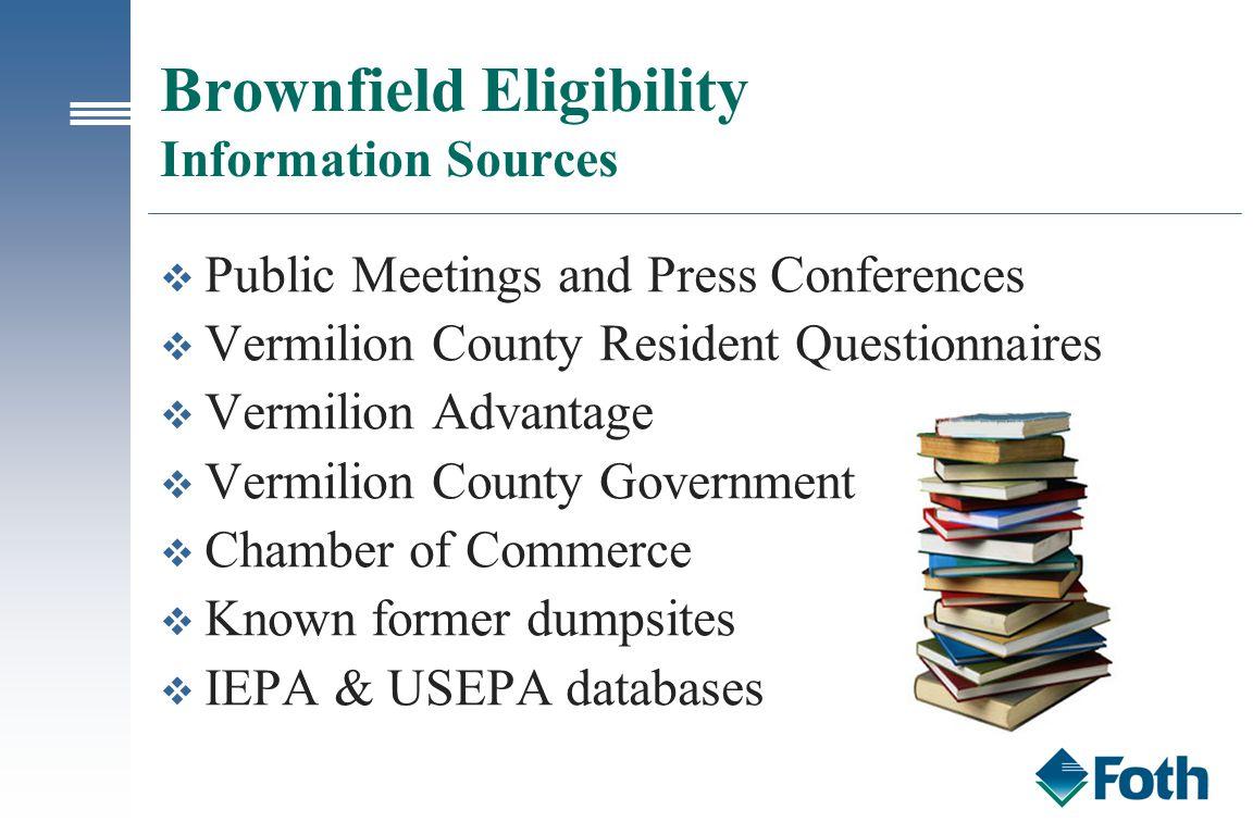 Brownfield Eligibility Information Sources v Public Meetings and Press Conferences v Vermilion County Resident Questionnaires v Vermilion Advantage v