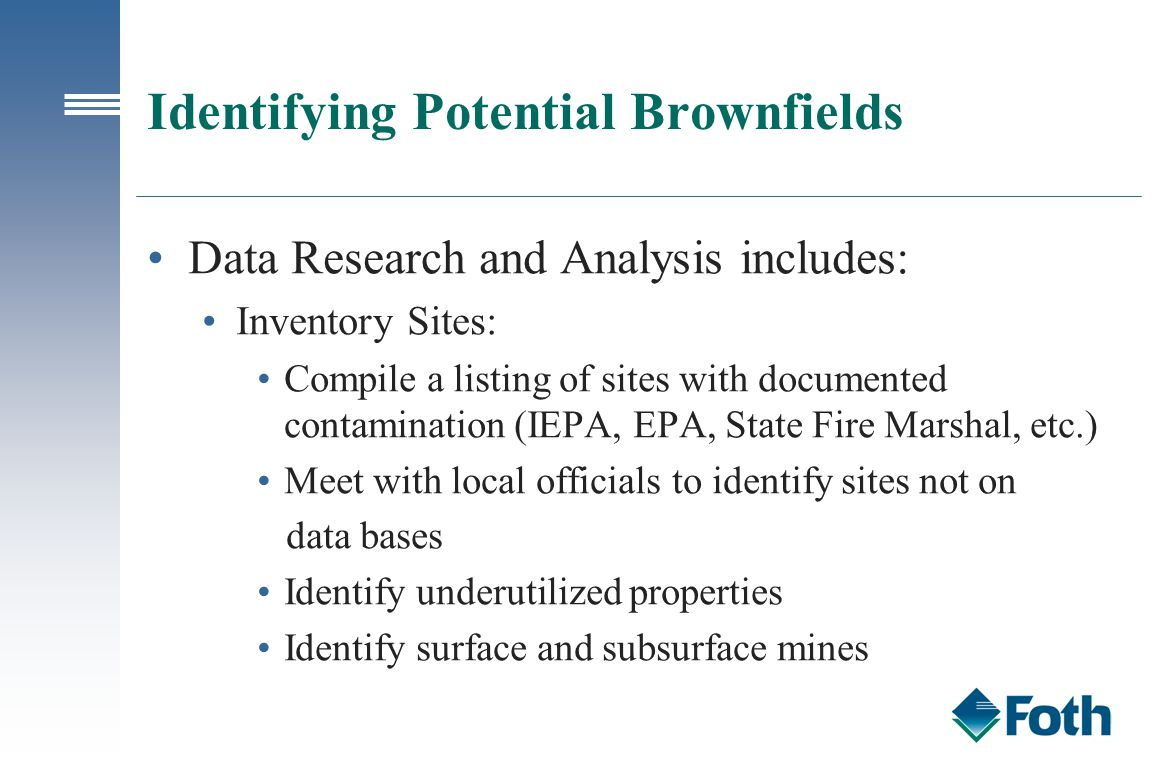 Identifying Potential Brownfields Data Research and Analysis includes: Inventory Sites: Compile a listing of sites with documented contamination (IEPA