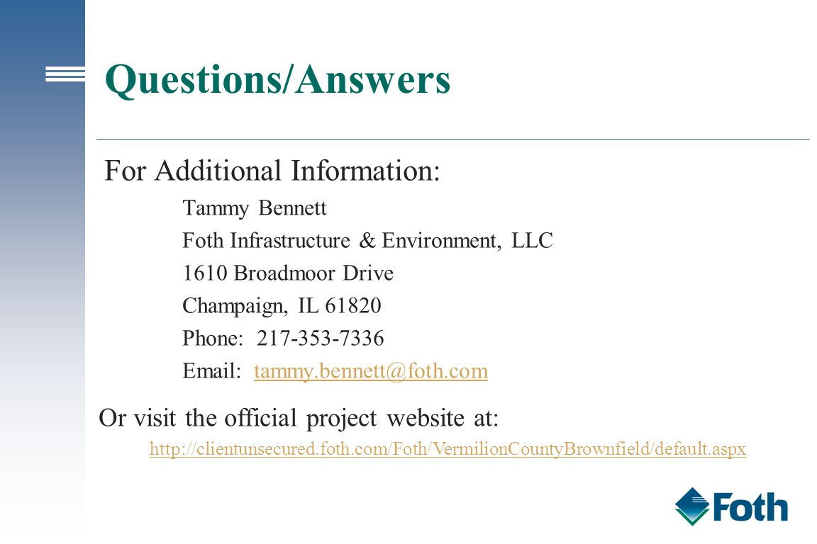 Questions/Answers For Additional Information: Tammy Bennett Foth Infrastructure & Environment, LLC 1610 Broadmoor Drive Champaign, IL 61820 Phone: 217