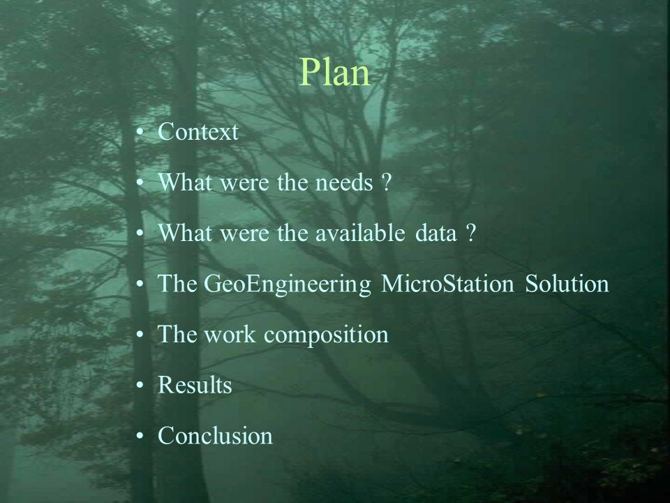 Plan Context The GeoEngineering MicroStation Solution The work composition Results Conclusion What were the needs .