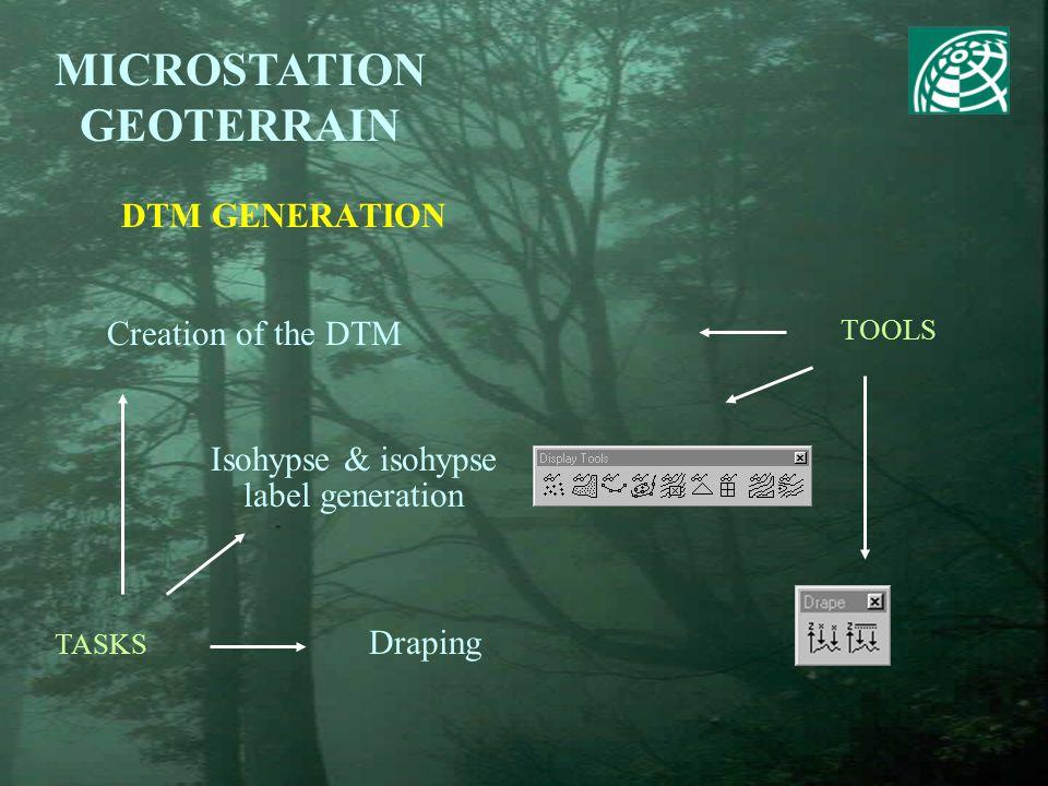 DTM GENERATION MICROSTATION GEOTERRAIN Creation of the DTM TOOLS TASKS Draping Isohypse & isohypse label generation