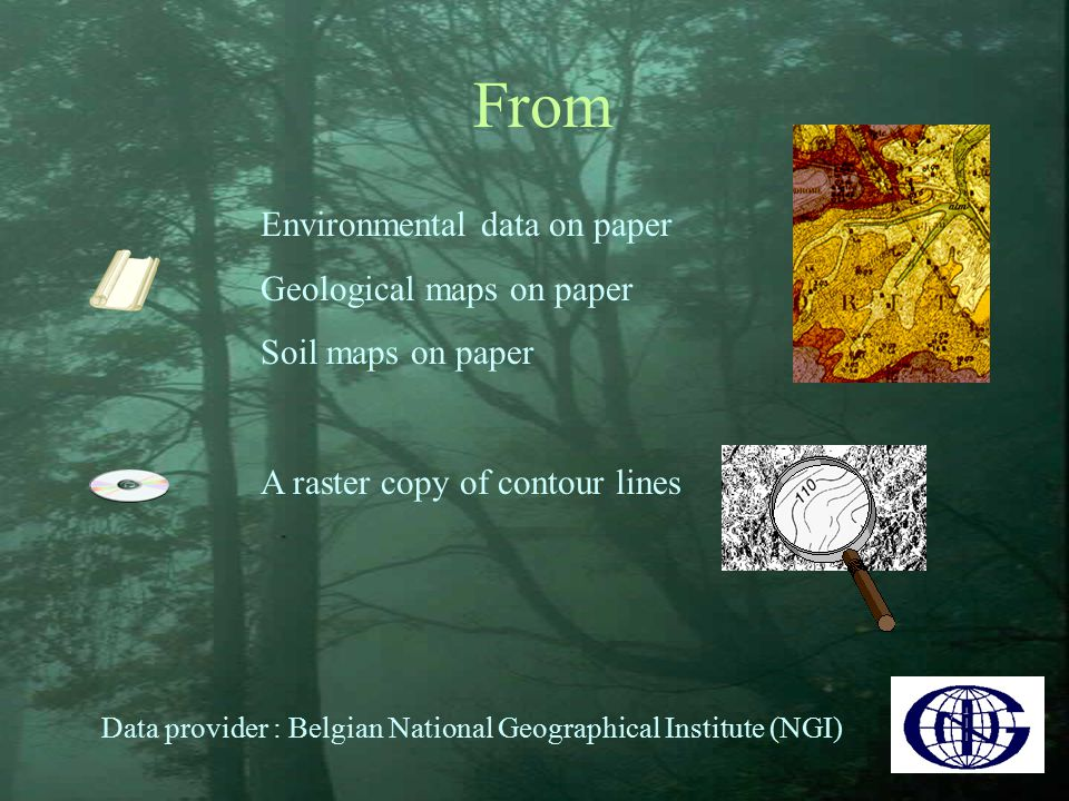 From Environmental data on paper Geological maps on paper Soil maps on paper A raster copy of contour lines Data provider : Belgian National Geographical Institute (NGI)