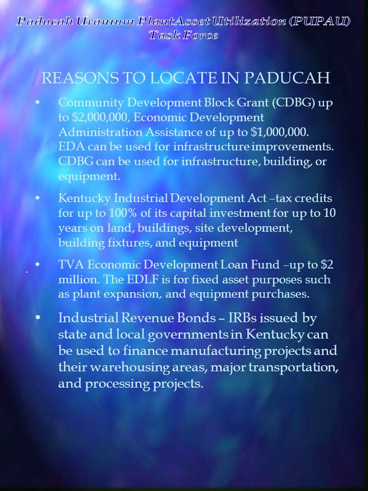 . REASONS TO LOCATE IN PADUCAH Community Development Block Grant (CDBG) up to $2,000,000, Economic Development Administration Assistance of up to $1,0