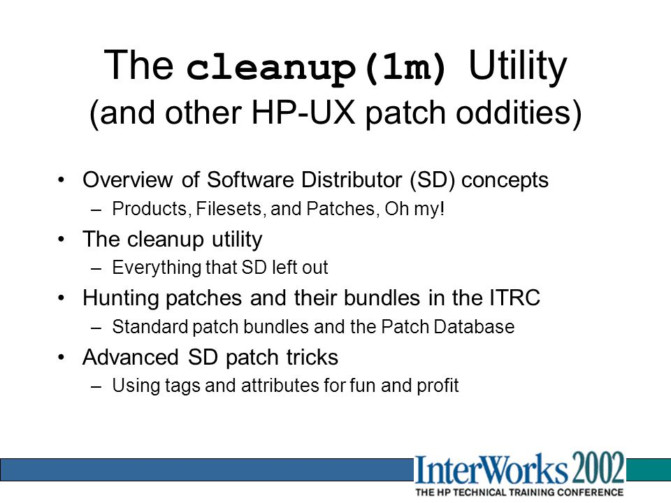 The cleanup(1m) Utility (and other HP-UX patch oddities) Overview of Software Distributor (SD) concepts –Products, Filesets, and Patches, Oh my.