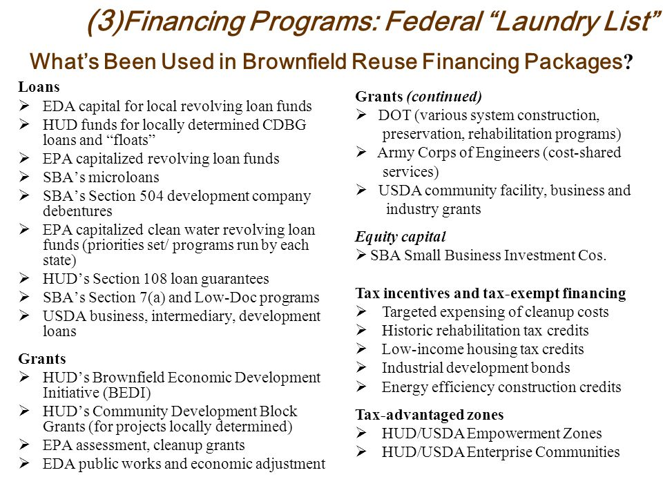 "(3 )Financing Programs: Federal ""Laundry List"" Loans  EDA capital for local revolving loan funds  HUD funds for locally determined CDBG loans and ""f"