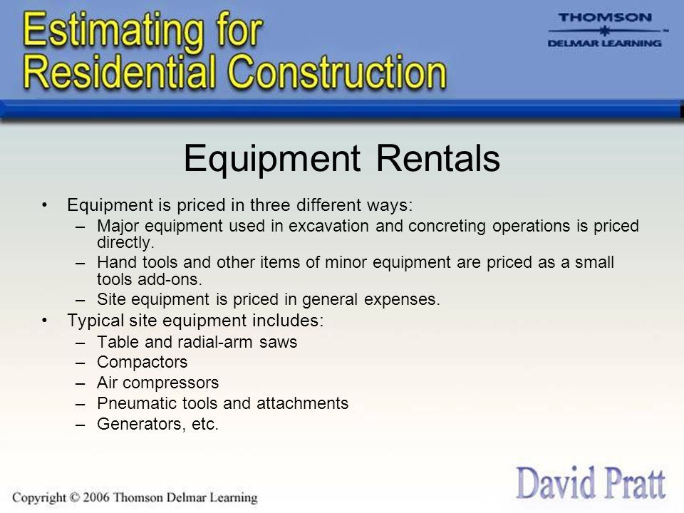 Equipment Rentals Equipment is priced in three different ways: –Major equipment used in excavation and concreting operations is priced directly.
