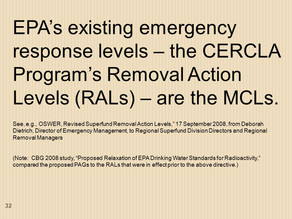 EPA's existing emergency response levels – the CERCLA Program's Removal Action Levels (RALs) – are the MCLs.
