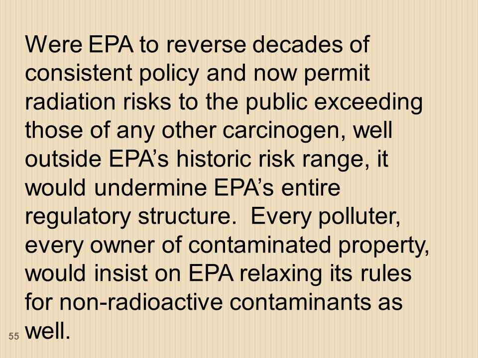 Were EPA to reverse decades of consistent policy and now permit radiation risks to the public exceeding those of any other carcinogen, well outside EPA's historic risk range, it would undermine EPA's entire regulatory structure.