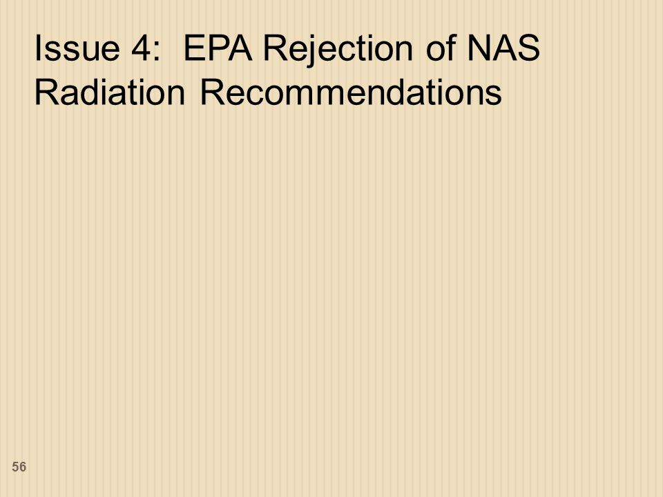 Issue 4: EPA Rejection of NAS Radiation Recommendations 56