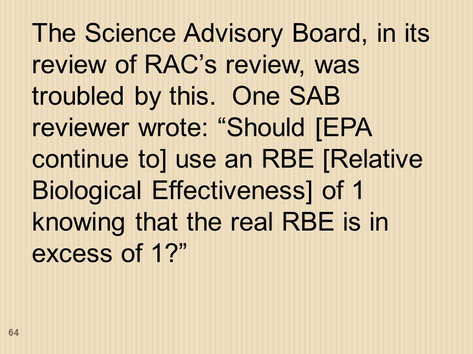 The Science Advisory Board, in its review of RAC's review, was troubled by this.