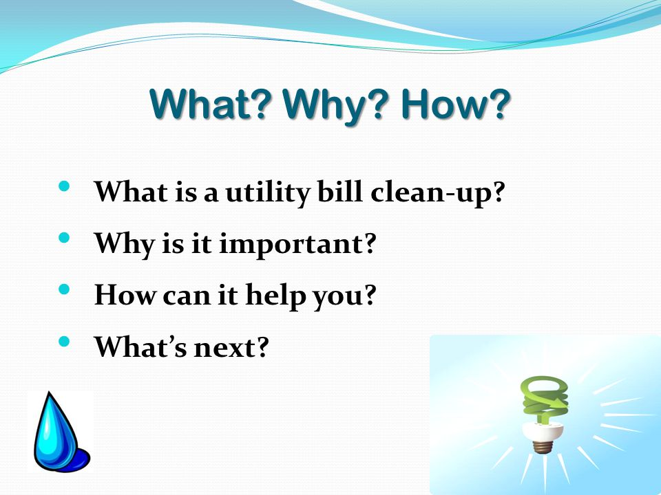 What. Why. How. What is a utility bill clean-up.