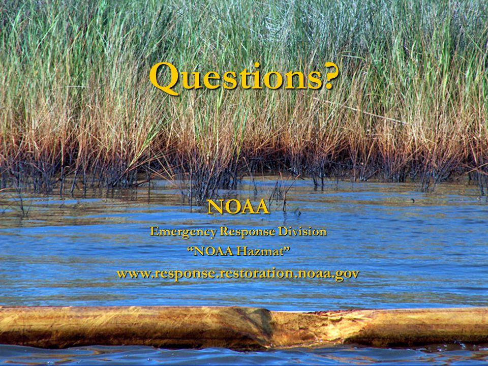 Questions NOAA Emergency Response Division NOAA Hazmat www.response.restoration.noaa.gov