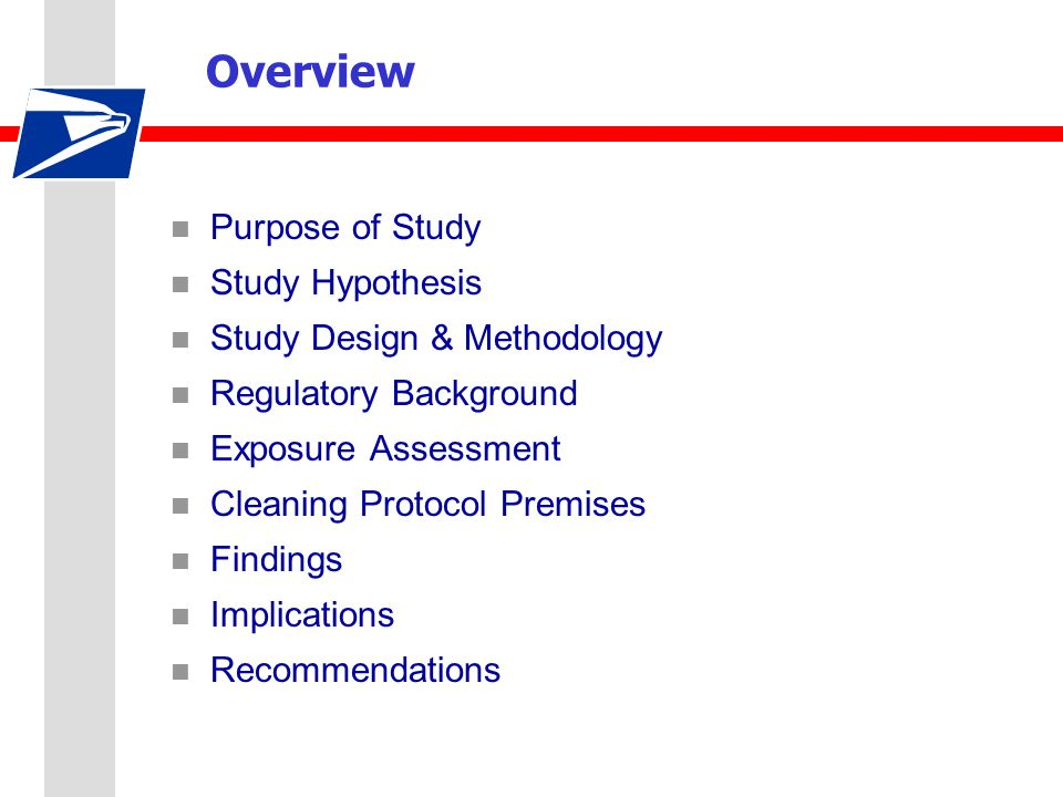 Overview n Purpose of Study n Study Hypothesis n Study Design & Methodology n Regulatory Background n Exposure Assessment n Cleaning Protocol Premises n Findings n Implications n Recommendations