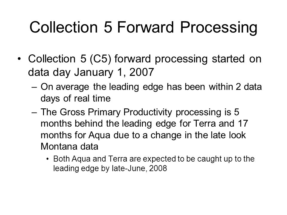 Collection 5 Forward Processing Collection 5 (C5) forward processing started on data day January 1, 2007 –On average the leading edge has been within