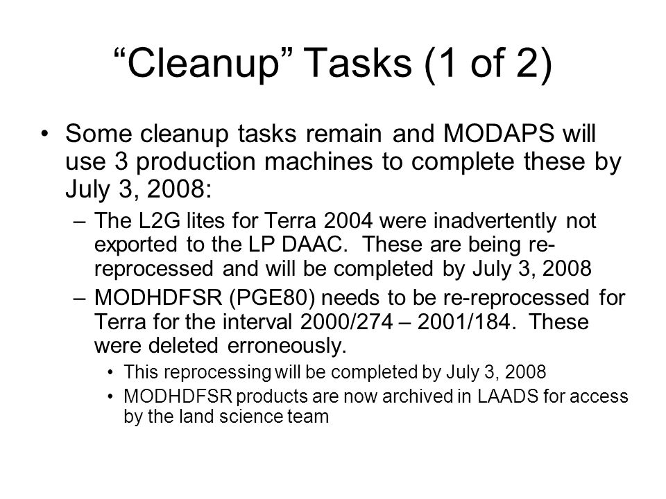 Cleanup Tasks (2 of 2) Cleanup tasks to be completed by July 3 (cont): –There are an additional 64 days of LST to reprocess due to splitting the production between machines.
